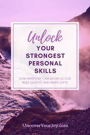 unlock your strongest personal skills uncover your joy hardship can help us see and develop our personal skills how the blog