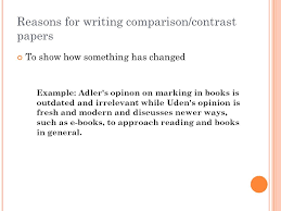 paper  the comparisoncontrast essay a comparisoncontrast  reasons for writing comparisoncontrast papers to show how something has changed example adlers