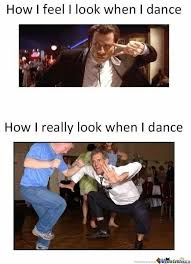 How I Think I Dance Memes. Best Collection of Funny How I Think I ... via Relatably.com