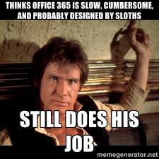 Thinks office 365 is slow, cumbersome, and probably designed by ... via Relatably.com