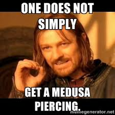 One does not simply get a medusa piercing. - Does not simply walk ... via Relatably.com