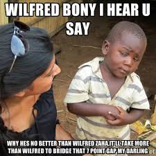 wilfred bony i hear u say why hes no better than wilfred zaha,it ... via Relatably.com