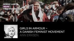 girls in armour a danish feminist movement ann eriksen open girls in armour a danish feminist movement ann eriksen open transcripts