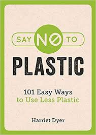 <b>Say No to Plastic</b>: 101 Easy Ways to Use Less Plastic: Amazon.co.uk ...