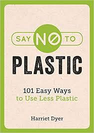<b>Say No to Plastic</b>: 101 Easy Ways to Use Less Plastic: Amazon.co.uk ...