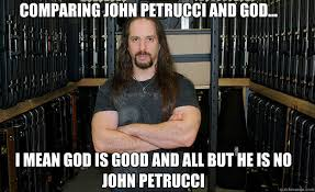 Comparing John Petrucci and God... I mean God is good and all but ... via Relatably.com