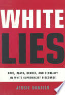 <b>White Lies</b>: Race, Class, Gender and Sexuality in White Supremacist ...