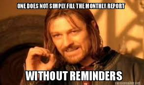 Meme Maker - ONE DOES NOT SIMPLY FILL THE MONTHLY REPORT WITHOUT ... via Relatably.com