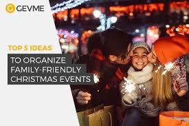 The Top 5 Ideas to Organize <b>Family</b>-Friendly <b>Christmas</b> Events