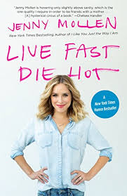 <b>Amazon</b>.com: Live <b>Fast</b> Die <b>Hot</b> eBook: Jenny Mollen: Kindle Store