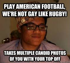 Play American Football, we're not gay like rugby! Takes multiple ... via Relatably.com
