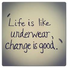 Life is like underwear, change is good. | Quotes | Pinterest ... via Relatably.com