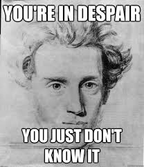 you're in despair you just don't know it - Concerned Kierkegaard ... via Relatably.com