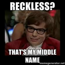 Reckless? that's my middle name - Dangerously Austin Powers | Meme ... via Relatably.com