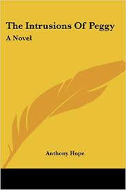<b>The Intrusions</b> Of Peggy: A Novel: <b>Anthony Hope</b>: 9781432500153 ...