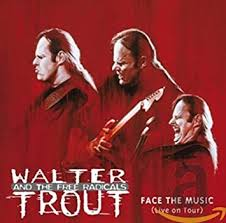 <b>Walter Trout</b>, The Free Radicals - <b>Face</b> the Music, Live On Tour ...