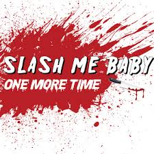 Slash Me Baby One More Time
