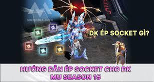 Hướng dẫn ép Socket cho DK Mu Online Season 15 (Non RS)