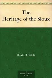 The <b>Heritage</b> of the Sioux - Kindle edition by <b>B. M. Bower</b>. Reference ...