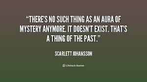 There's no such thing as an aura of mystery anymore. It doesn't ...