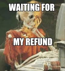 Meme Creator - Waiting for my refund Meme Generator at MemeCreator ... via Relatably.com