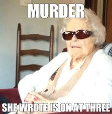 MURDER SHE WROTE IS ON AT THREE - Bad Ass Grandma - quickmeme via Relatably.com
