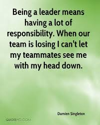 damien singleton quotes quotehd being a leader means having a lot of responsibility when our team is losing i
