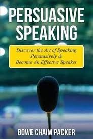 bowe packer persuasive speaking discover the art of speaking persuasively become an effective speaker