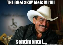 THE GRei SKAY Meic Mi fill sentimental.... | Joan sebastian meme via Relatably.com