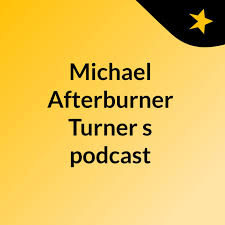 Michael Afterburner Turner's podcast