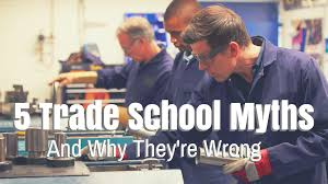 5 trade school myths trade school myths