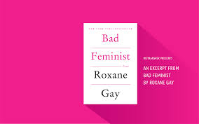 roxane gay bad feminist this works 170307 badfeminist 2