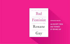 roxane gay bad feminist this works 170307 badfeminist 2