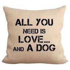 All You Need <b>Dog</b> Pillow | <b>Dog</b> frames, Framed burlap, <b>Printing</b> on ...
