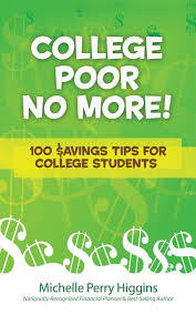 college poor no more 100 avings tips for college students college poor no more 100 avings tips for college students michelle perry higgins 9781614310457 amazon com books