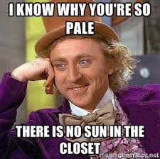 I know why you're so pale There is no sun in the closet ... via Relatably.com