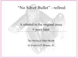 no silver bullet   refired a rebuttal to the original essay   no silver bullet   refired a rebuttal to the original essay  years later