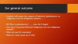 globalization issue two to what extent should contemporary our general outcome students will assess the impacts of historical globalization on indigenous and non
