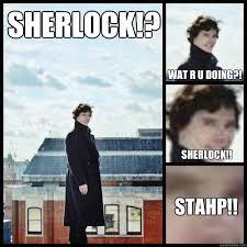SHERLOCK STAHP memes | quickmeme via Relatably.com