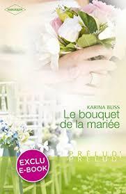 <b>Le bouquet de la</b> mariée (Harlequin Prélud') (Prelud') (French Edition)