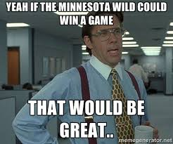 Yeah if the Minnesota Wild could win a game That would be great ... via Relatably.com