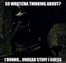 Dark Souls Contemplative Hollow memes | quickmeme via Relatably.com