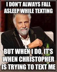 I don't always fall asleep while texting but when I do, it's when ... via Relatably.com