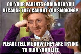 Oh Your Parents Grounded Your Because They Caught You Smoking ... via Relatably.com