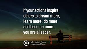 uplifting and motivational quotes on management leadership if your actions inspire others to dream more learn more do more and become more you are a leader