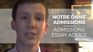 notre dame admissions and college admissions essay advice notre dame admissions and college admissions essay advice