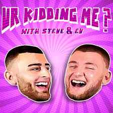 Ur Kidding Me? with Steve & Ev