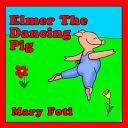 Elmer The <b>Dancing Pig</b> - Mary Foti - Google Books