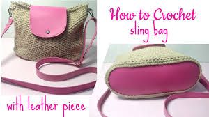 How to Crochet <b>a Sling</b> bag with <b>Leather</b> piece - YouTube
