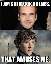 I am sherlock holmes. That amuses me. - imposter - quickmeme via Relatably.com